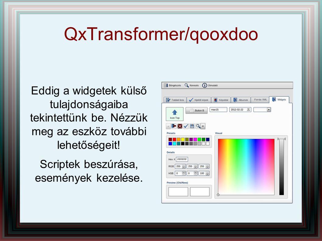 QxTransformer/qooxdoo Eddig a widgetek külső tulajdonságaiba tekintettünk be. Nézzük meg az eszköz további lehetőségeit! Scriptek beszúrása, események
