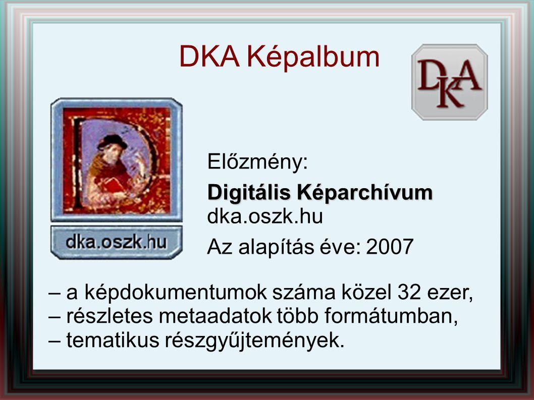 DKA Képalbum – a képdokumentumok száma közel 32 ezer, – részletes metaadatok több formátumban, – tematikus részgyűjtemények. Előzmény: Digitális Képar