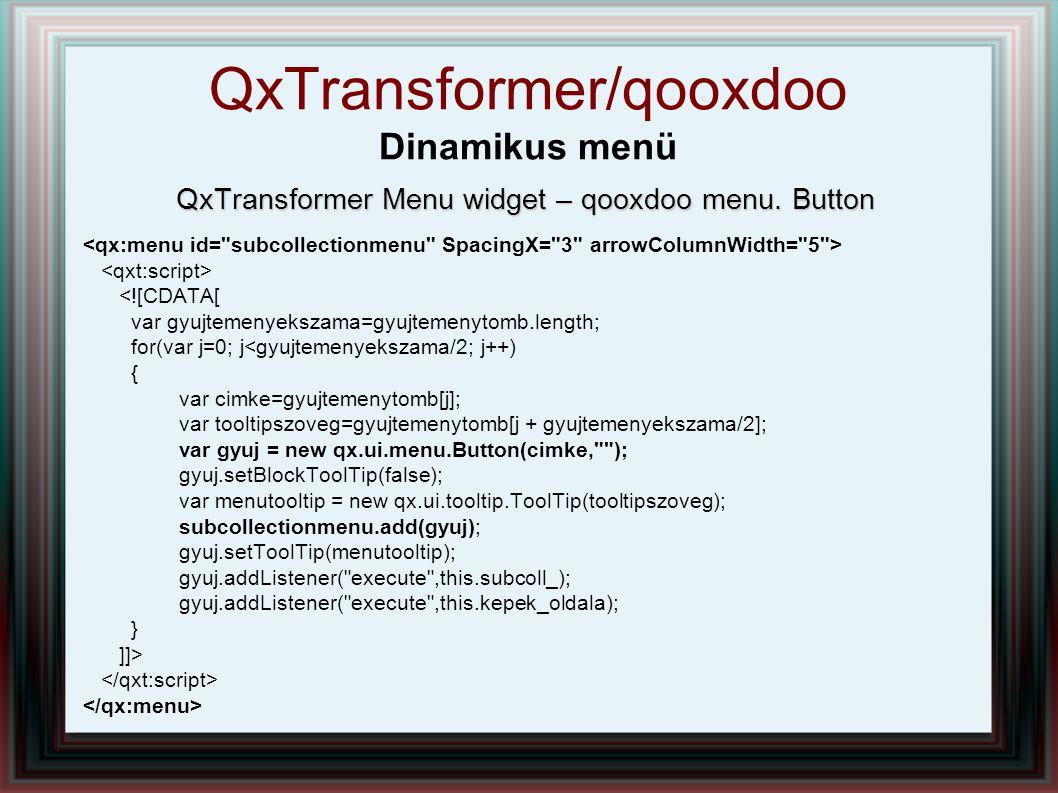 QxTransformer Menu widget – qooxdoo menu. Button <![CDATA[ var gyujtemenyekszama=gyujtemenytomb.length; for(var j=0; j<gyujtemenyekszama/2; j++) { var