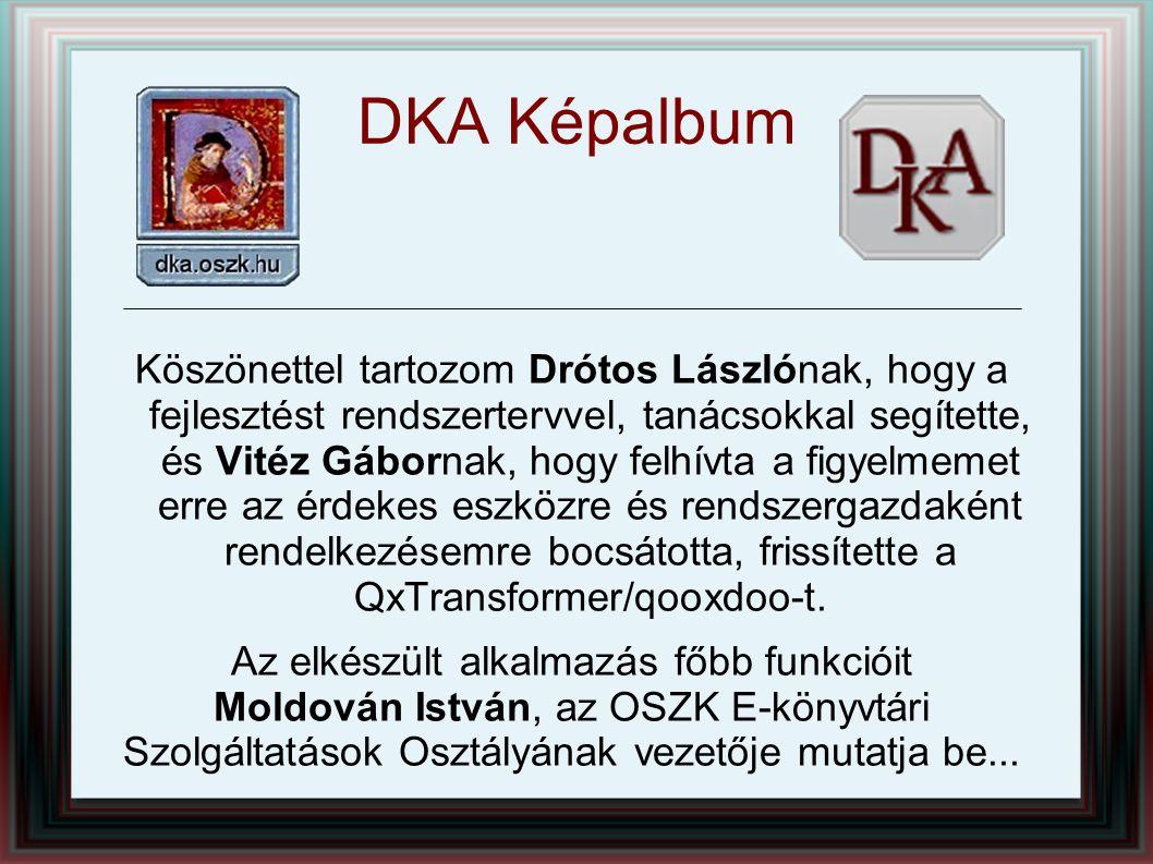 DKA Képalbum Köszönettel tartozom Drótos Lászlónak, hogy a fejlesztést rendszertervvel, tanácsokkal segítette, és Vitéz Gábornak, hogy felhívta a figy