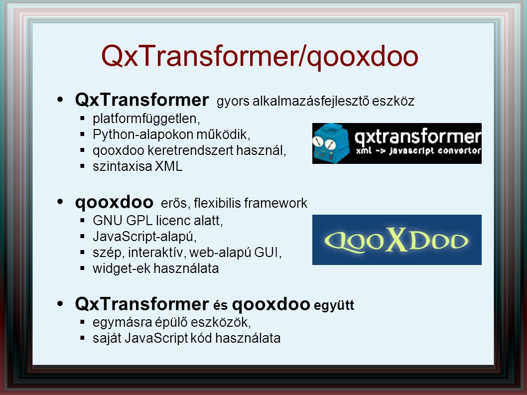 QxTransformer/qooxdoo  QxTransformer gyors alkalmazásfejlesztő eszköz  platformfüggetlen,  Python-alapokon működik,  qooxdoo keretrendszert haszná