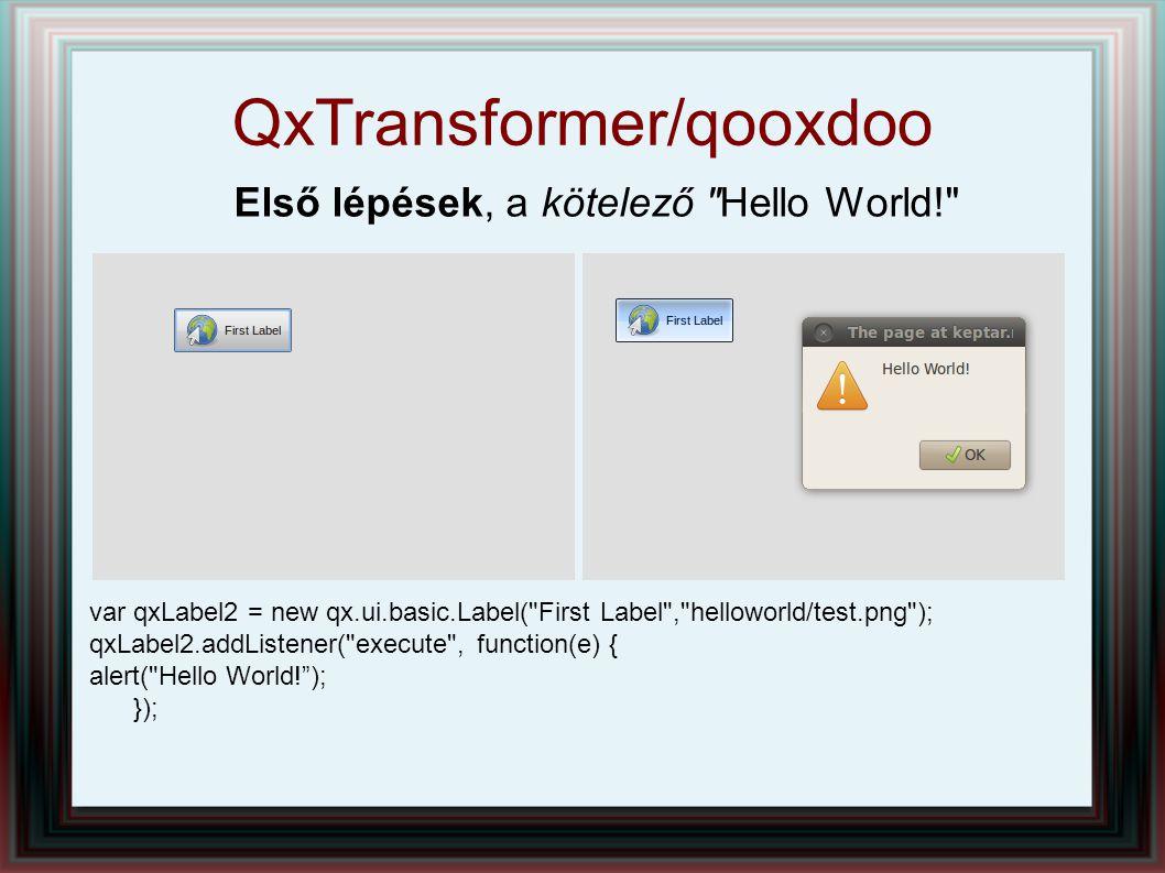 QxTransformer/qooxdoo Widget készlet A Qooxdoo-ban a GUI alapvető építő blokkjai a widgetek.