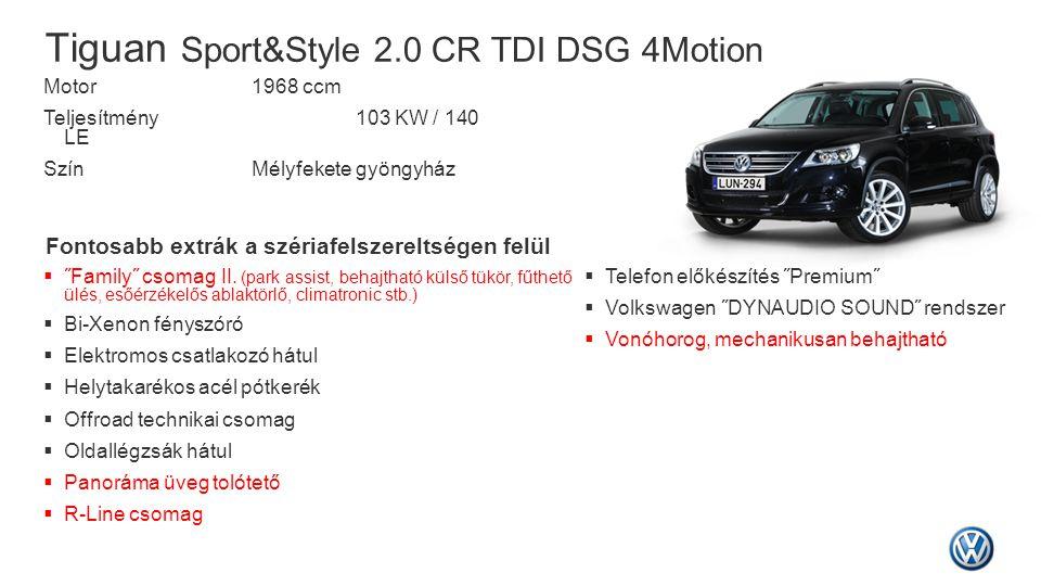 Tiguan Sport&Style 2.0 CR TDI DSG 4Motion Fontosabb extrák a szériafelszereltségen felül  ˝Family˝ csomag II. (park assist, behajtható külső tükör, f