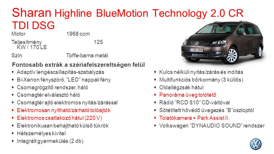 Sharan Highline BlueMotion Technology 2.0 CR TDI DSG Fontosabb extrák a szériafelszereltségen felül  Adaptív lengéscsillapítás-szabályzás  Bi-Xenon