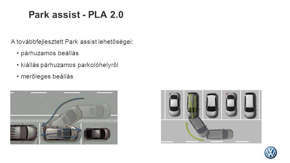Park assist - PLA 2.0 A továbbfejlesztett Park assist lehetőségei: • párhuzamos beállás • kiállás párhuzamos parkolóhelyről • merőleges beállás