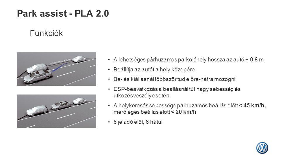 Park assist - PLA 2.0 Funkciók •A lehetséges párhuzamos parkolóhely hossza az autó + 0,8 m •Beállítja az autót a hely közepére •Be- és kiállásnál több