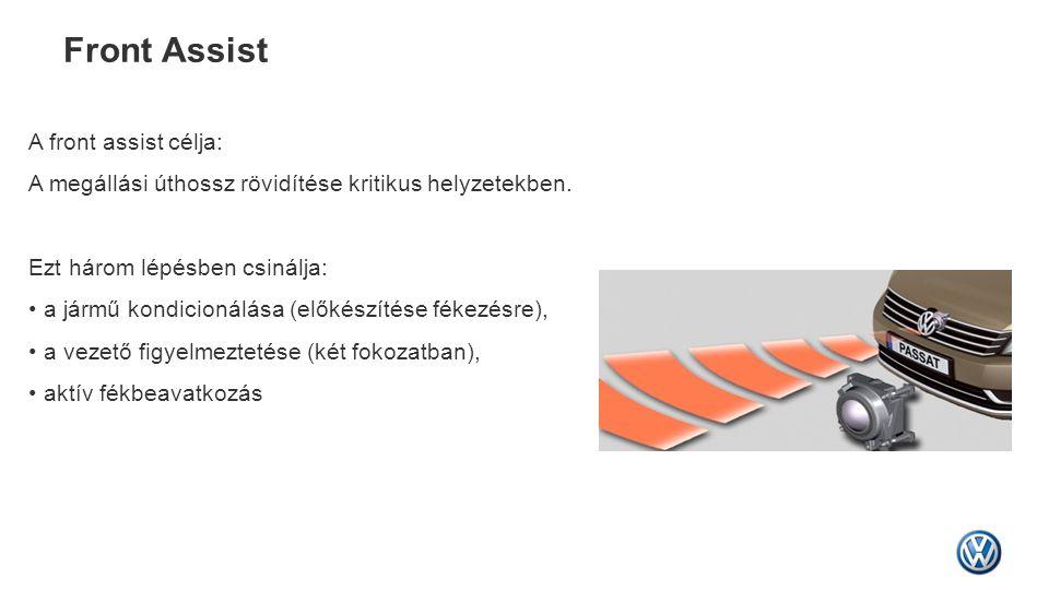 Front Assist A front assist célja: A megállási úthossz rövidítése kritikus helyzetekben. Ezt három lépésben csinálja: • a jármű kondicionálása (előkés