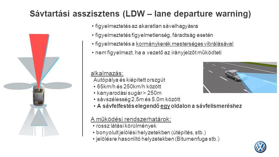 Sávtartási asszisztens (LDW – lane departure warning) • figyelmeztetés az akaratlan sávelhagyásra • figyelmeztetés figyelmetlenség, fáradtság esetén •