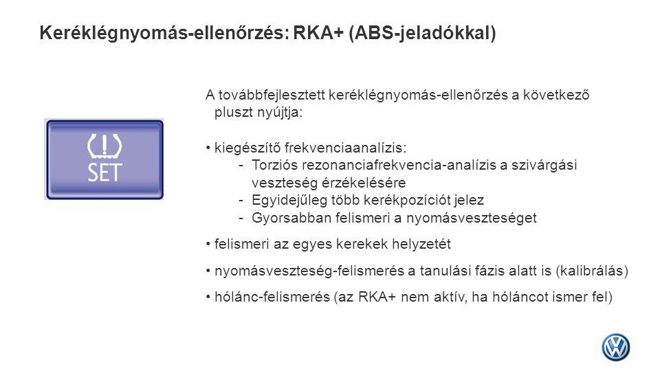 Keréklégnyomás-ellenőrzés: RKA+ (ABS-jeladókkal) A továbbfejlesztett keréklégnyomás-ellenőrzés a következő pluszt nyújtja: • kiegészítő frekvenciaanal