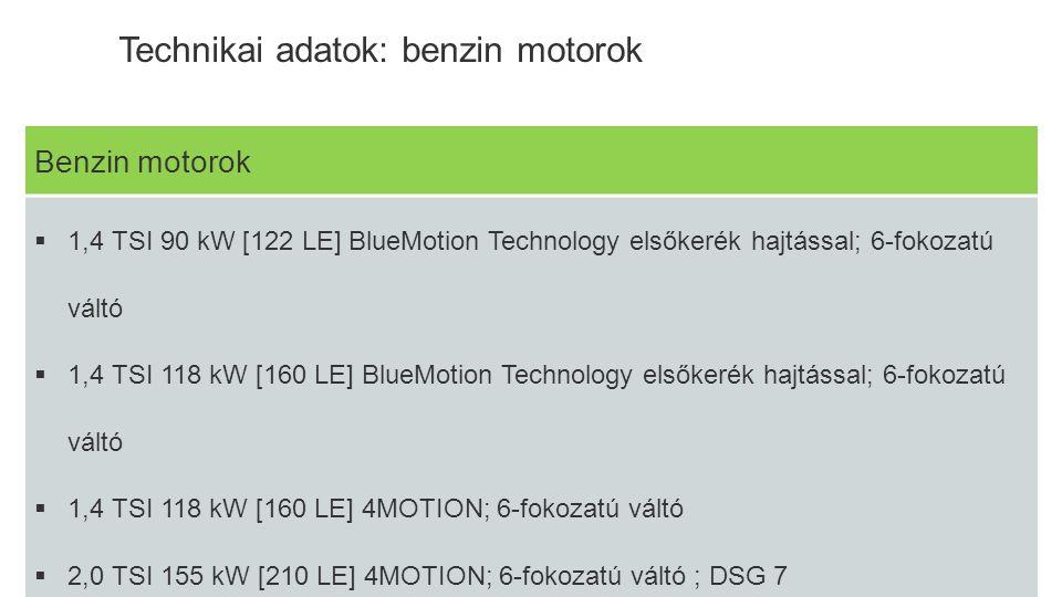 Volkswagen Academy Sales Benzin motorok  1,4 TSI 90 kW [122 LE] BlueMotion Technology elsőkerék hajtással; 6-fokozatú váltó  1,4 TSI 118 kW [160 LE]
