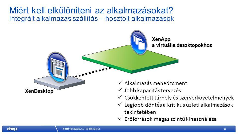 49 © 2008 Citrix Systems, Inc. — All rights reserved Miért kell elkülöníteni az alkalmazásokat.