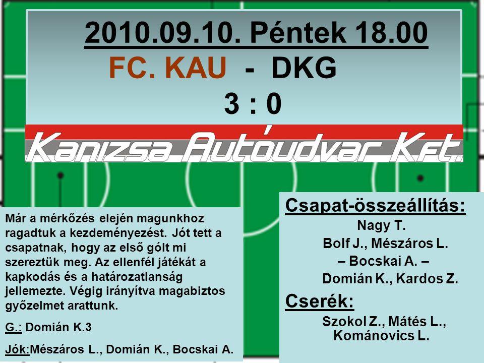 2010.09.10. Péntek 18.00 FC. KAU - DKG 3 : 0 Csapat-összeállítás: Nagy T.