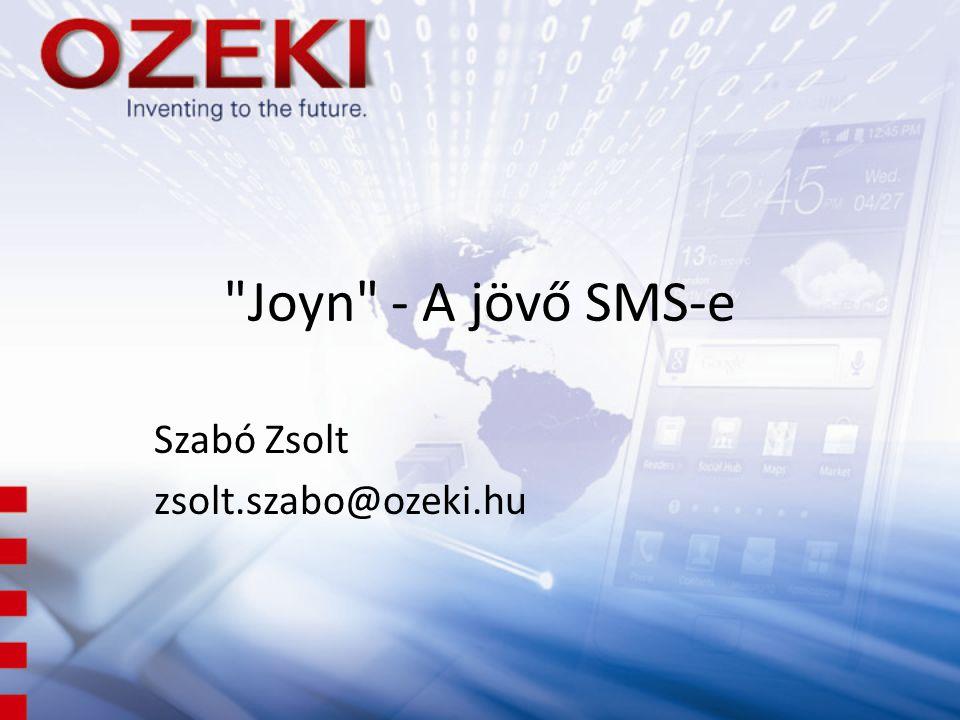 Joyn - A jövő SMS-e Szabó Zsolt zsolt.szabo@ozeki.hu