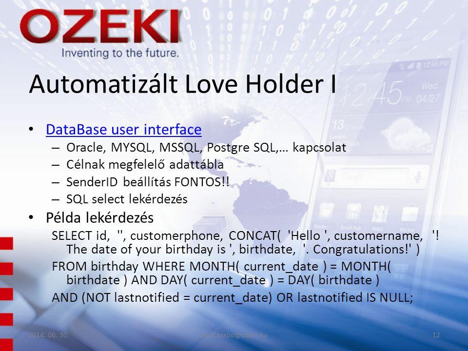 Automatizált Love Holder I • DataBase user interface DataBase user interface – Oracle, MYSQL, MSSQL, Postgre SQL,… kapcsolat – Célnak megfelelő adattábla – SenderID beállítás FONTOS!.