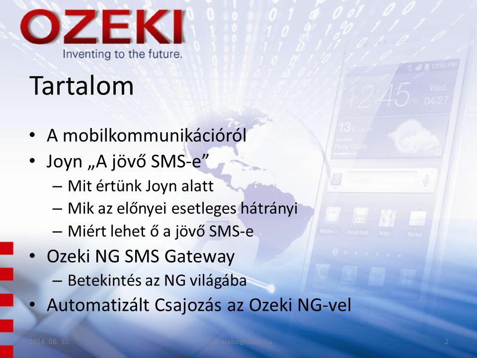 """Tartalom • A mobilkommunikációról • Joyn """"A jövő SMS-e – Mit értünk Joyn alatt – Mik az előnyei esetleges hátrányi – Miért lehet ő a jövő SMS-e • Ozeki NG SMS Gateway – Betekintés az NG világába • Automatizált Csajozás az Ozeki NG-vel 2014."""