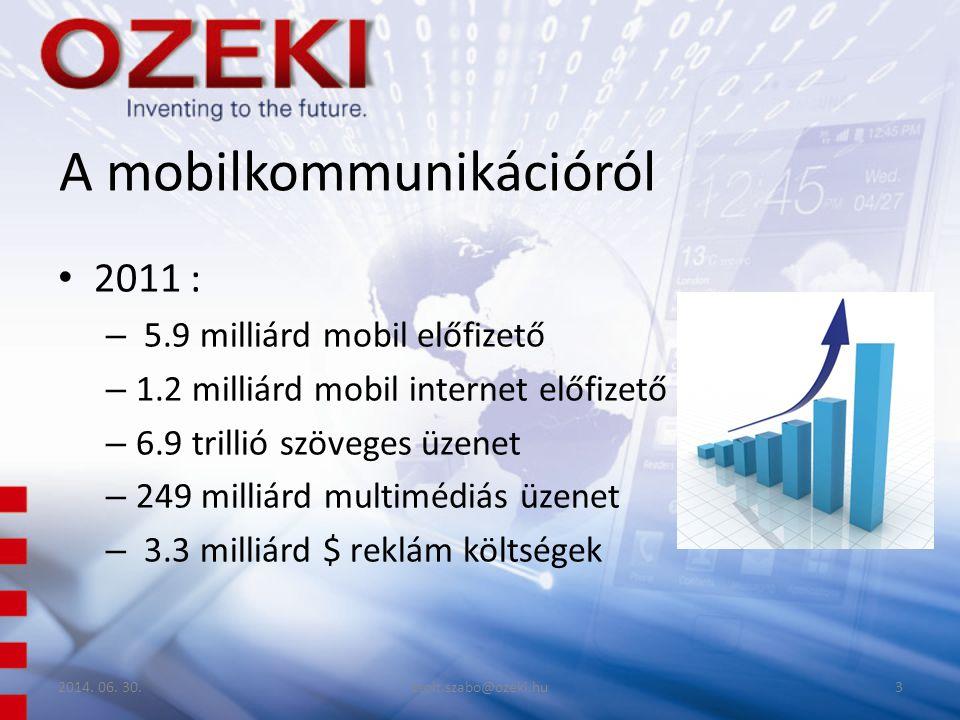 A mobilkommunikációról • 2011 : – 5.9 milliárd mobil előfizető – 1.2 milliárd mobil internet előfizető – 6.9 trillió szöveges üzenet – 249 milliárd multimédiás üzenet – 3.3 milliárd $ reklám költségek 2014.