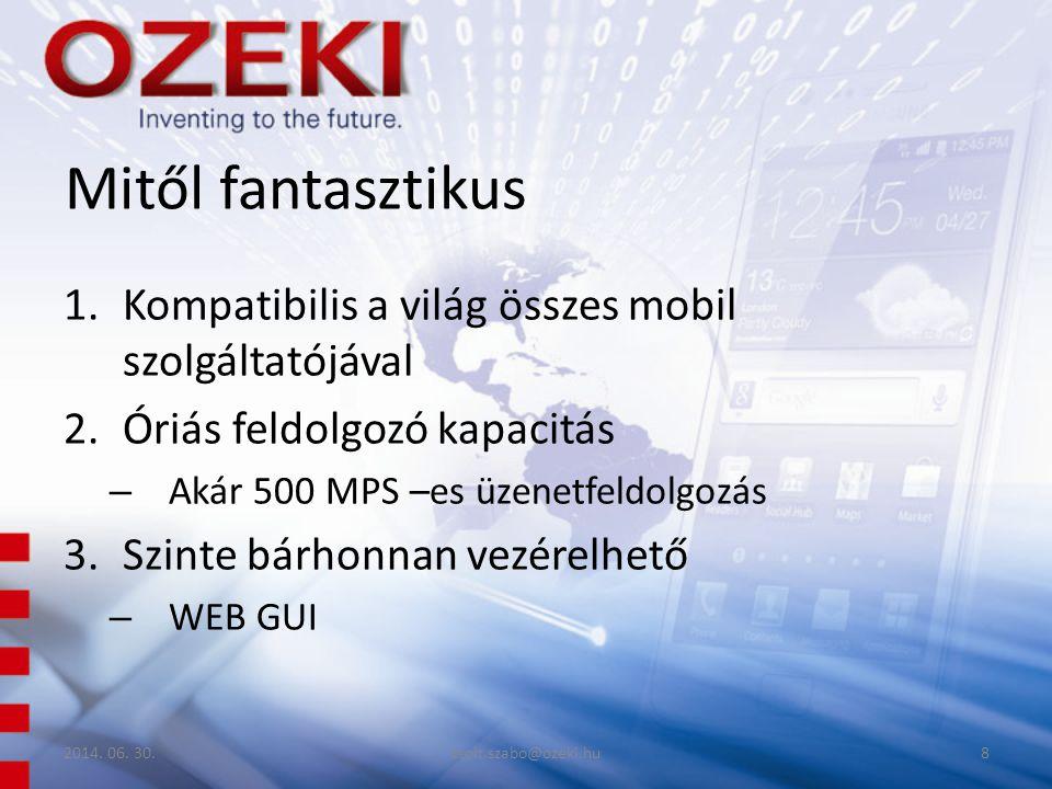 Mitől fantasztikus 1.Kompatibilis a világ összes mobil szolgáltatójával 2.Óriás feldolgozó kapacitás – Akár 500 MPS –es üzenetfeldolgozás 3.Szinte bárhonnan vezérelhető – WEB GUI 2014.