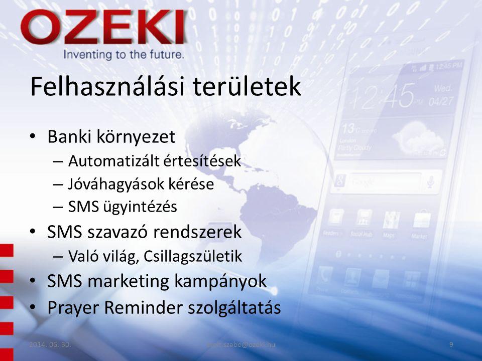 Felhasználási területek • Banki környezet – Automatizált értesítések – Jóváhagyások kérése – SMS ügyintézés • SMS szavazó rendszerek – Való világ, Csillagszületik • SMS marketing kampányok • Prayer Reminder szolgáltatás 2014.