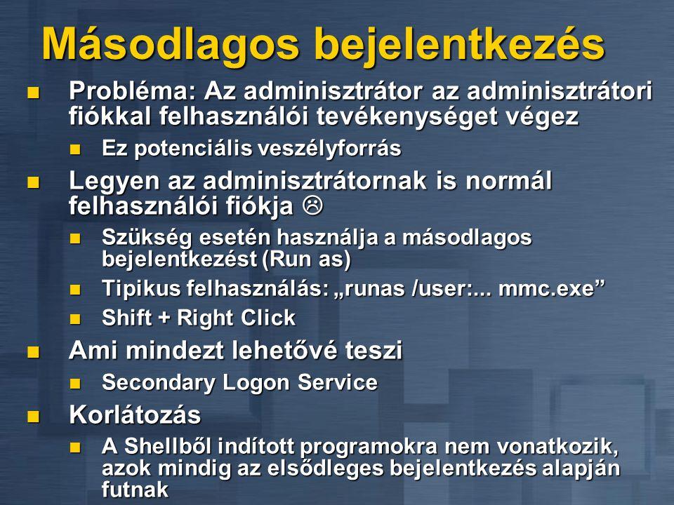"""Másodlagos bejelentkezés  Probléma: Az adminisztrátor az adminisztrátori fiókkal felhasználói tevékenységet végez  Ez potenciális veszélyforrás  Legyen az adminisztrátornak is normál felhasználói fiókja   Szükség esetén használja a másodlagos bejelentkezést (Run as)  Tipikus felhasználás: """"runas /user:..."""