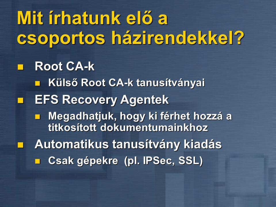 Mit írhatunk elő a csoportos házirendekkel?  Root CA-k  Külső Root CA-k tanusítványai  EFS Recovery Agentek  Megadhatjuk, hogy ki férhet hozzá a t