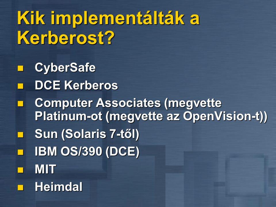 Kik implementálták a Kerberost?  CyberSafe  DCE Kerberos  Computer Associates (megvette Platinum-ot (megvette az OpenVision-t))  Sun (Solaris 7-tő