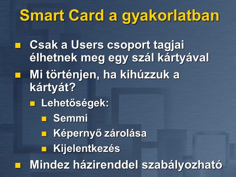 Smart Card a gyakorlatban  Csak a Users csoport tagjai élhetnek meg egy szál kártyával  Mi történjen, ha kihúzzuk a kártyát?  Lehetőségek:  Semmi