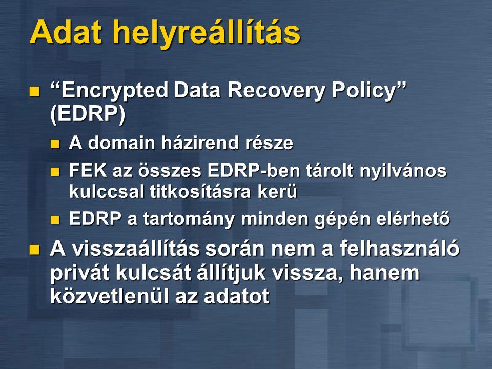 Adat helyreállítás  Encrypted Data Recovery Policy (EDRP)  A domain házirend része  FEK az összes EDRP-ben tárolt nyilvános kulccsal titkosításra kerü  EDRP a tartomány minden gépén elérhető  A visszaállítás során nem a felhasználó privát kulcsát állítjuk vissza, hanem közvetlenül az adatot