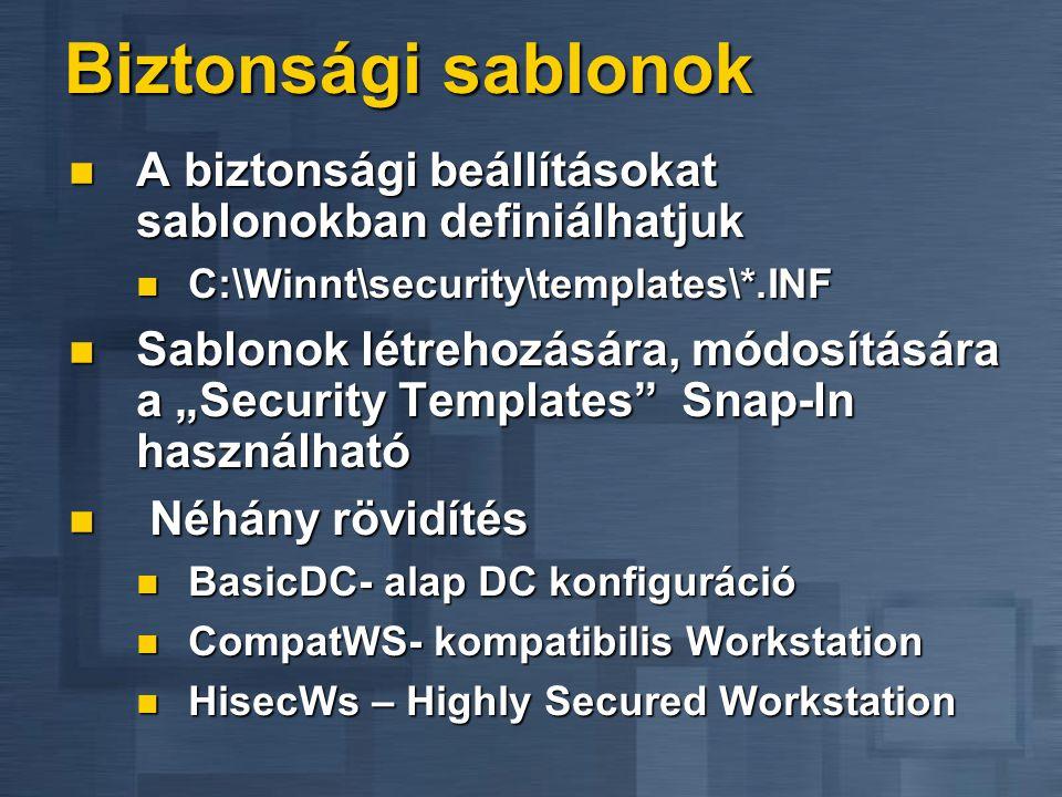 """Biztonsági sablonok  A biztonsági beállításokat sablonokban definiálhatjuk  C:\Winnt\security\templates\*.INF  Sablonok létrehozására, módosítására a """"Security Templates Snap-In használható  Néhány rövidítés  BasicDC- alap DC konfiguráció  CompatWS- kompatibilis Workstation  HisecWs – Highly Secured Workstation"""