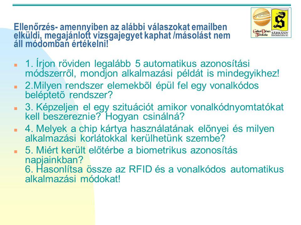 Minta vizsga kérdés sor n l. Melyek egy mágneskártyás beléptető rendszer elemei? /6p/ n 2. Hasonlítsa össze a vonalkódos és az RF ID azonosítást! /6p/