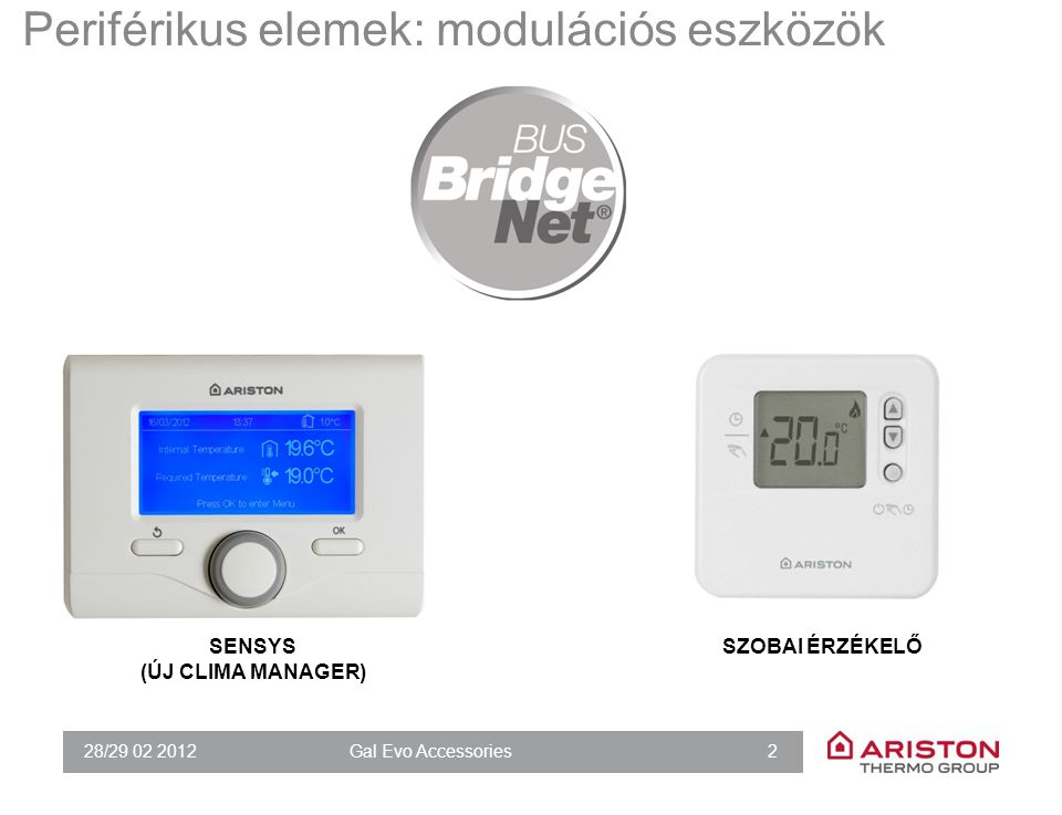 28/29 02 2012Gal Evo Accessories 83 MŰKÖDÉSE  3 direkt kör  Differential thermostat (Ex.: Base Solar)  On/Off Thermostat (Ex.: Wood boilers management)  Lookout and reset interface  Timed contact (Ex.: Recirculation pump)