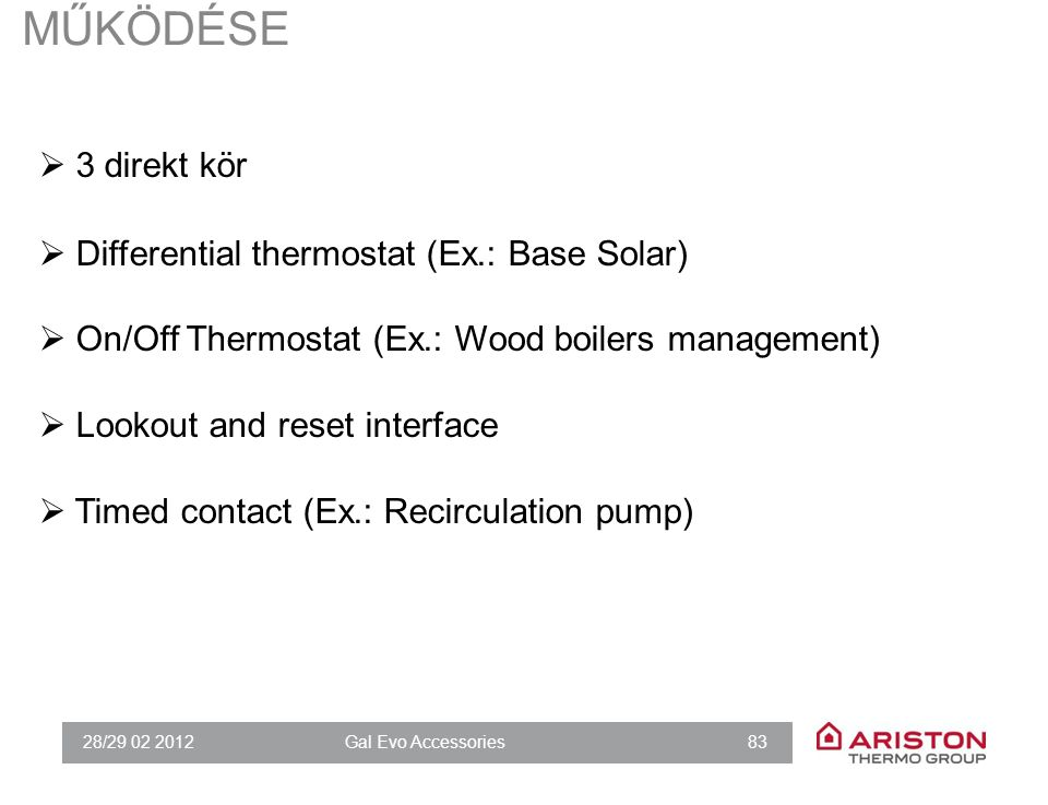 28/29 02 2012Gal Evo Accessories 83 MŰKÖDÉSE  3 direkt kör  Differential thermostat (Ex.: Base Solar)  On/Off Thermostat (Ex.: Wood boilers managem