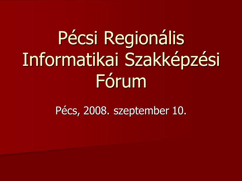 Pécsi Regionális Informatikai Szakképzési Fórum Pécs, 2008. szeptember 10.