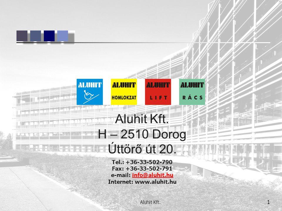 Aluhit Kft. 1 Aluhit Kft. H – 2510 Dorog Úttörő út 20. Tel.: +36-33-502-790 Fax: +36-33-502-791 e-mail: info@aluhit.hu Internet: www.aluhit.huinfo@alu