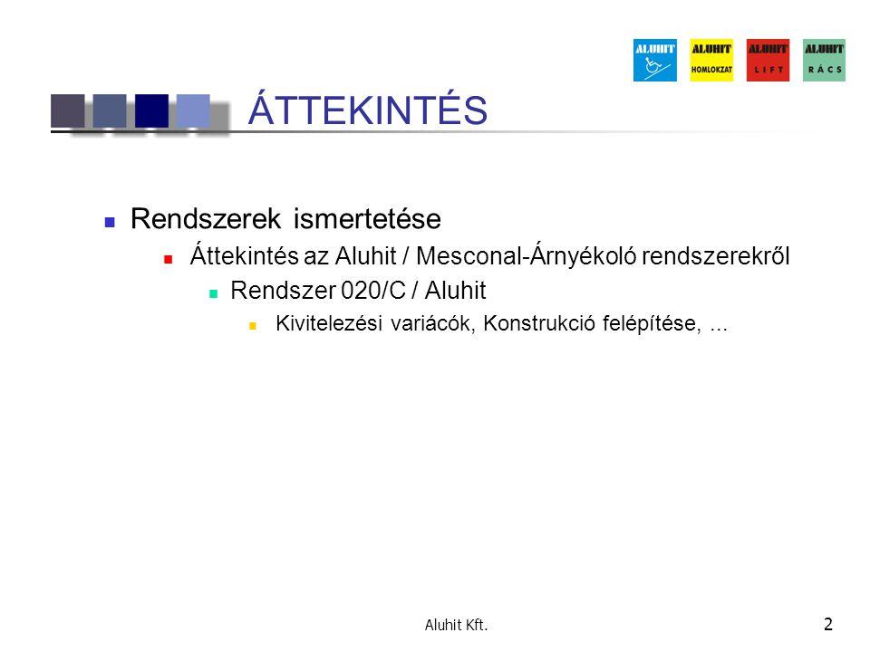 Aluhit Kft. 2 ÁTTEKINTÉS  Rendszerek ismertetése  Áttekintés az Aluhit / Mesconal-Árnyékoló rendszerekről  Rendszer 020/C / Aluhit  Kivitelezési v