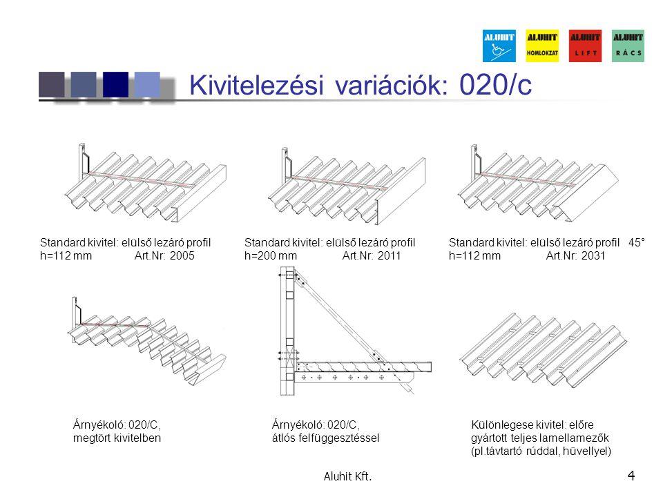 Aluhit Kft. 4 Kivitelezési variációk: 020/c Standard kivitel: elülső lezáró profil h=112 mm Art.Nr: 2005 Árnyékoló: 020/C, megtört kivitelben Árnyékol