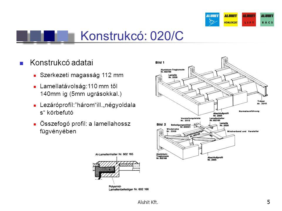 Aluhit Kft. 5 Konstrukcó: 020/C  Konstrukcó adatai  Szerkezeti magasság 112 mm  Lamellatávolság:110 mm től 140mm ig (5mm ugrásokkal.)  Lezáróprofí