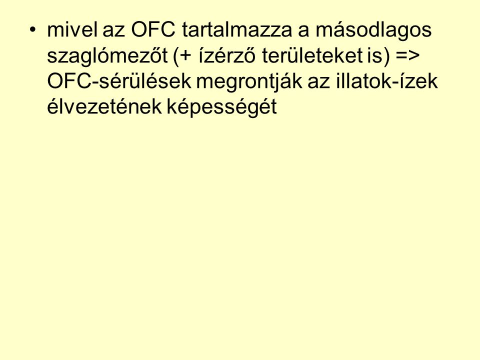 •mivel az OFC tartalmazza a másodlagos szaglómezőt (+ ízérző területeket is) => OFC-sérülések megrontják az illatok-ízek élvezetének képességét
