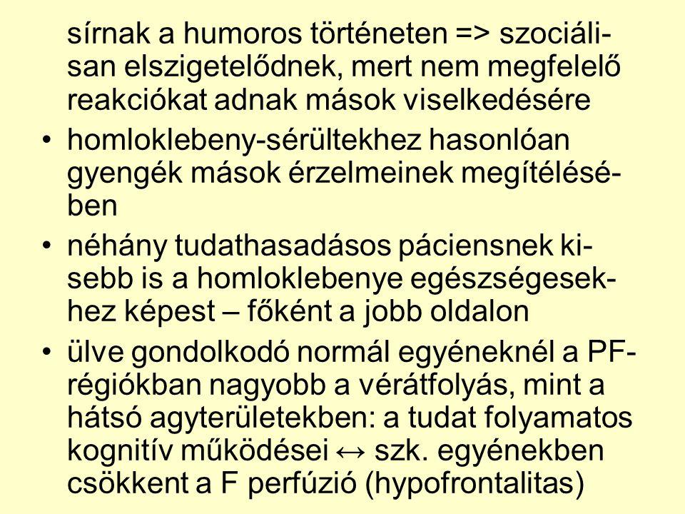 sírnak a humoros történeten => szociáli- san elszigetelődnek, mert nem megfelelő reakciókat adnak mások viselkedésére •homloklebeny-sérültekhez hasonl