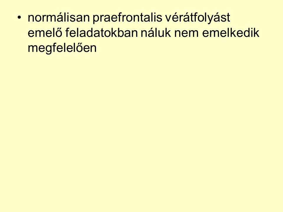 •normálisan praefrontalis vérátfolyást emelő feladatokban náluk nem emelkedik megfelelően