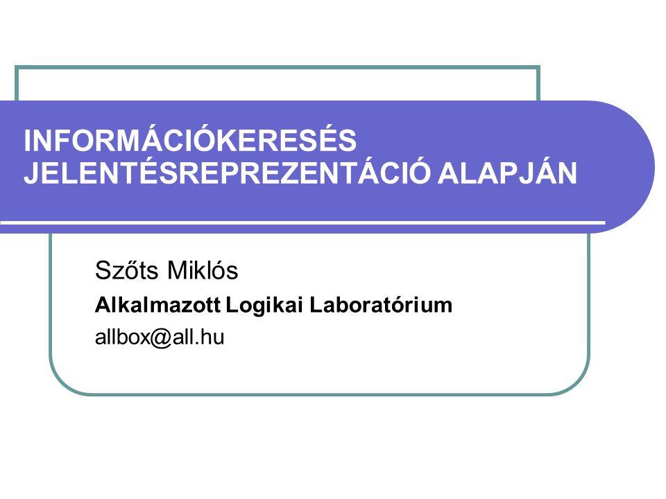 INFORMÁCIÓKERESÉS JELENTÉSREPREZENTÁCIÓ ALAPJÁN Szőts Miklós Alkalmazott Logikai Laboratórium allbox@all.hu