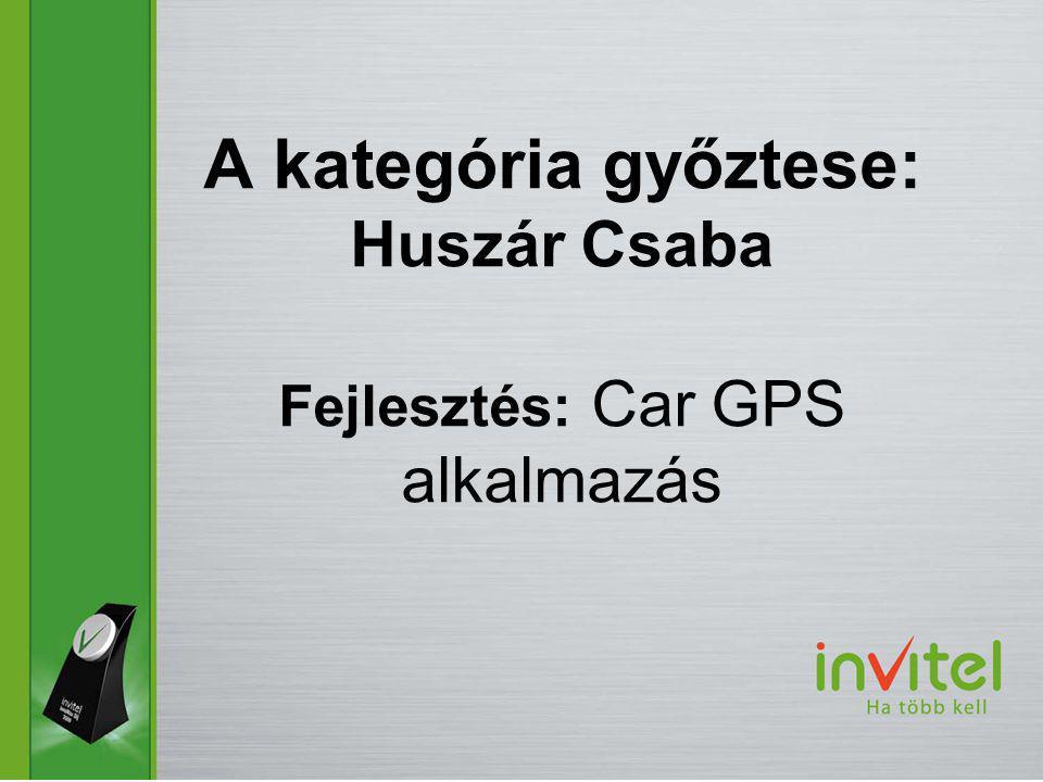 A kategória győztese: Huszár Csaba Fejlesztés: Car GPS alkalmazás