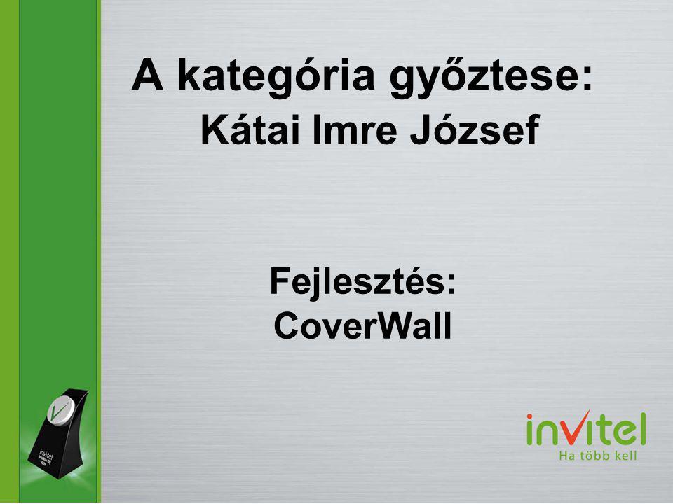 A kategória győztese: Kátai Imre József Fejlesztés: CoverWall