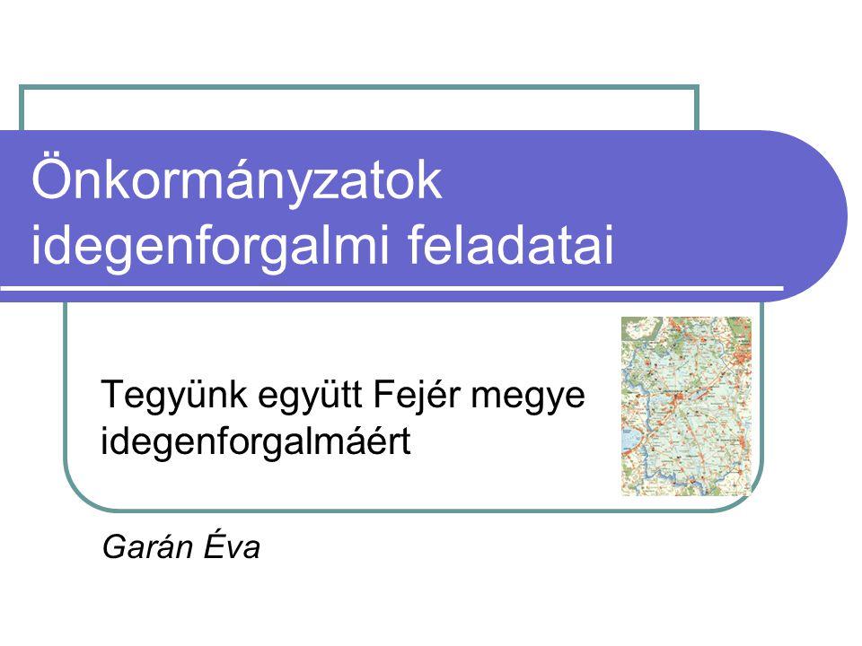 Önkormányzatok idegenforgalmi feladatai Tegyünk együtt Fejér megye idegenforgalmáért Garán Éva