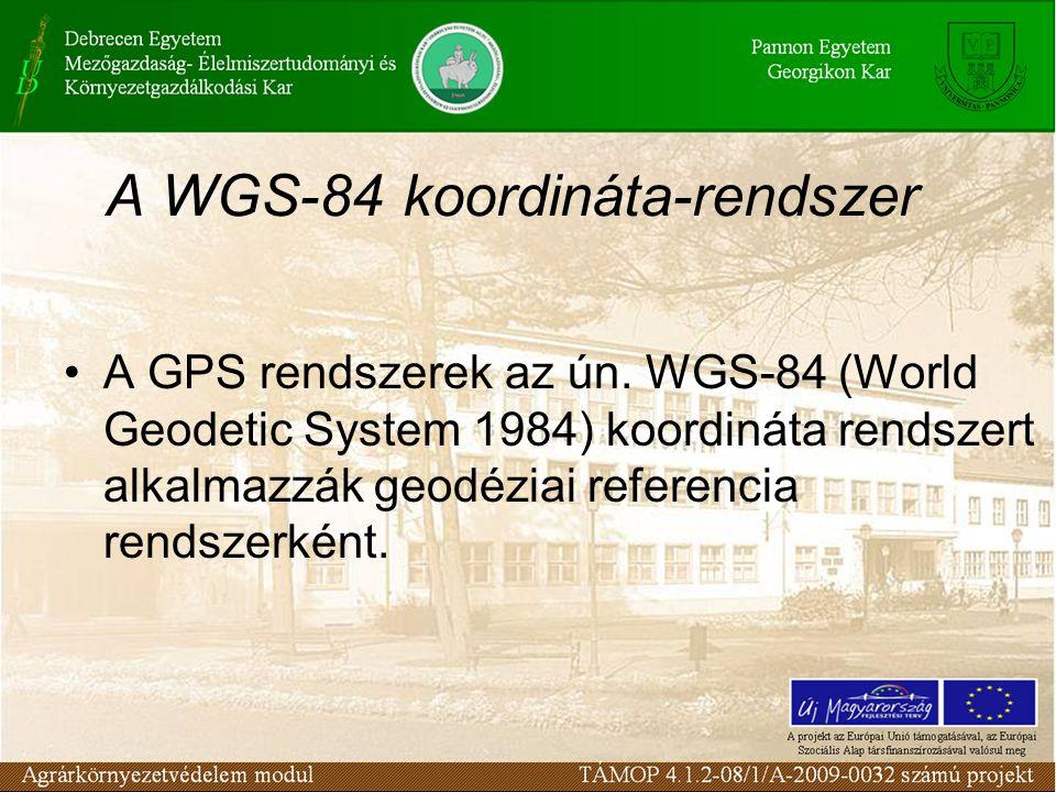 A WGS-84 koordináta-rendszer •A GPS rendszerek az ún. WGS-84 (World Geodetic System 1984) koordináta rendszert alkalmazzák geodéziai referencia rendsz
