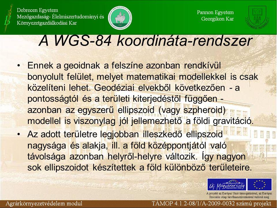 A WGS-84 koordináta-rendszer •Ennek a geoidnak a felszíne azonban rendkívül bonyolult felület, melyet matematikai modellekkel is csak közelíteni lehet