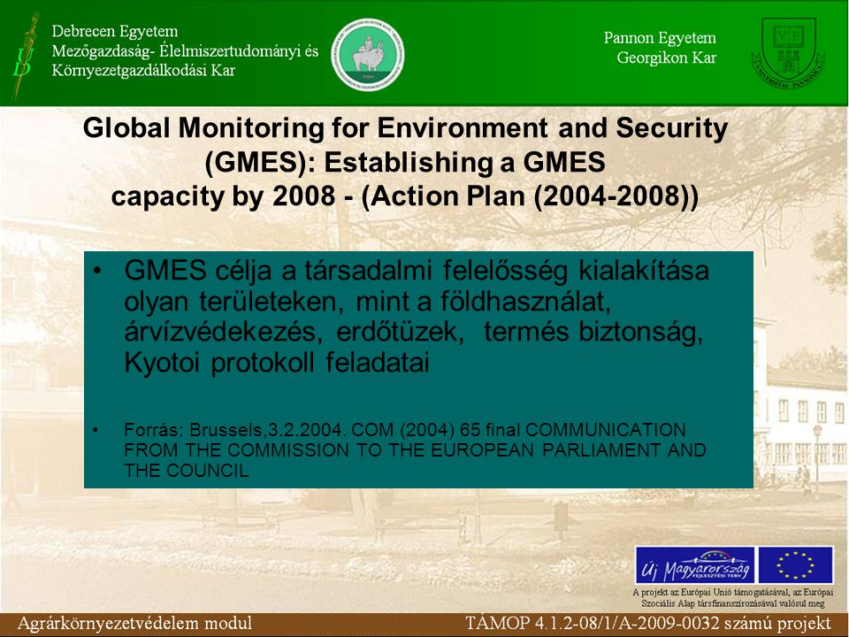 Global Monitoring for Environment and Security (GMES): Establishing a GMES capacity by 2008 - (Action Plan (2004-2008)) •G•GMES célja a társadalmi fel