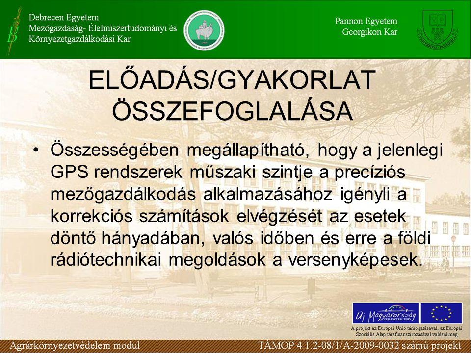 ELŐADÁS/GYAKORLAT ÖSSZEFOGLALÁSA •Összességében megállapítható, hogy a jelenlegi GPS rendszerek műszaki szintje a precíziós mezőgazdálkodás alkalmazás