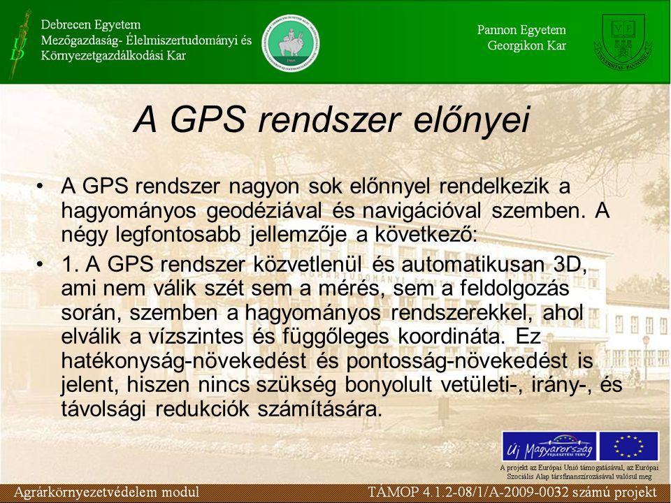 A GPS rendszer előnyei •A GPS rendszer nagyon sok előnnyel rendelkezik a hagyományos geodéziával és navigációval szemben. A négy legfontosabb jellemző