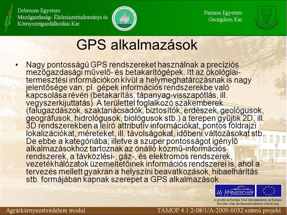 GPS alkalmazások •Nagy pontosságú GPS rendszereket használnak a precíziós mezőgazdasági művelő- és betakarítógépek. Itt az ökológiai- termesztési info