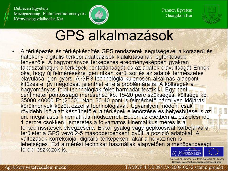 GPS alkalmazások •A térképezés és térképkészítés GPS rendszerek segítségével a korszerű és hatékony digitális térképi adatbázisok kialakításának legfo